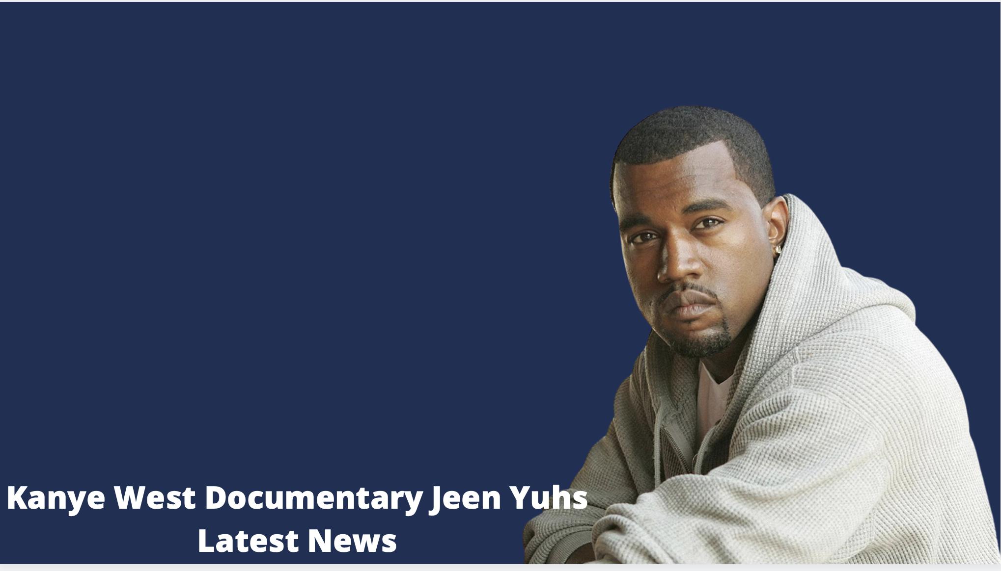 Kanye West Documentary Jeen Yuhs Latest News